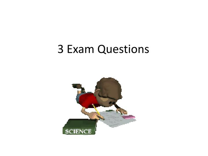 3 Exam Questions