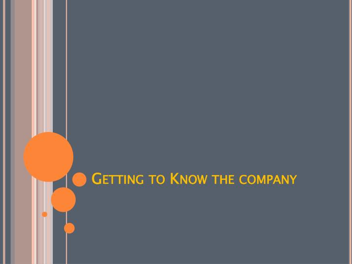 Getting to know the company