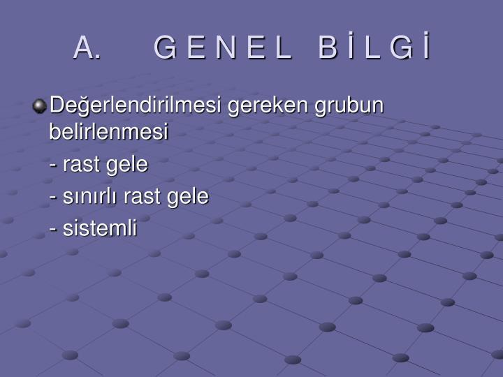 A.      G E N E L   B
