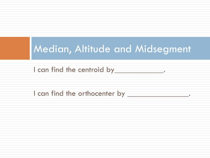 Median, Altitude and Midsegment