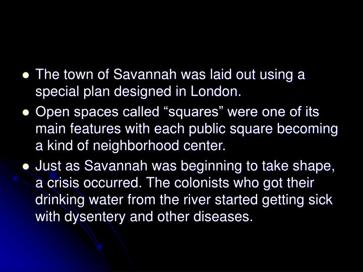 The town of Savannah was laid out using a special plan designed in London.