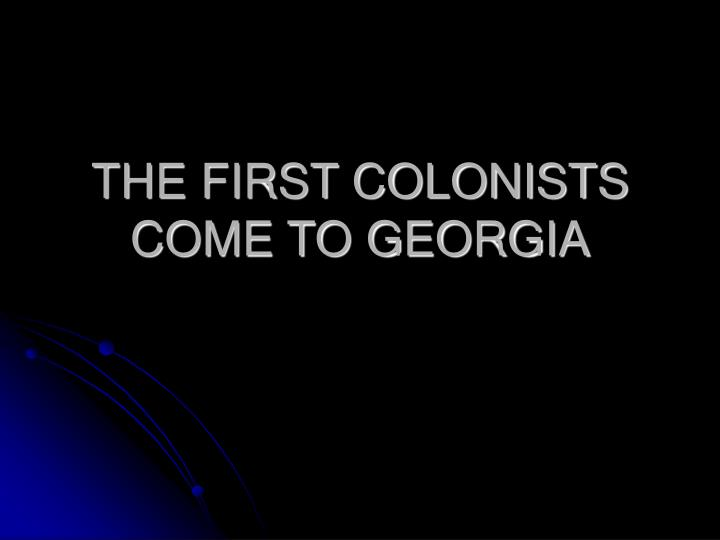 The first colonists come to georgia