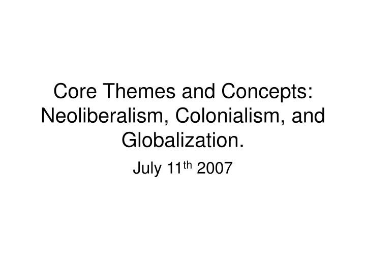 Core themes and concepts neoliberalism colonialism and globalization
