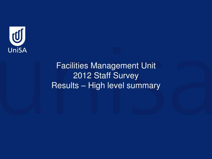Facilities management unit 2012 staff survey results high level summary