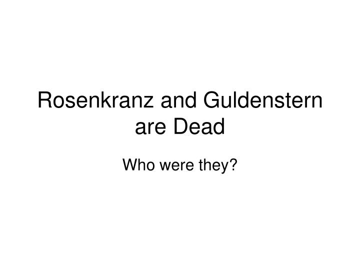 Rosenkranz and Guldenstern are Dead
