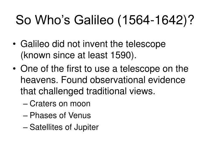 So Who's Galileo (1564-1642)?