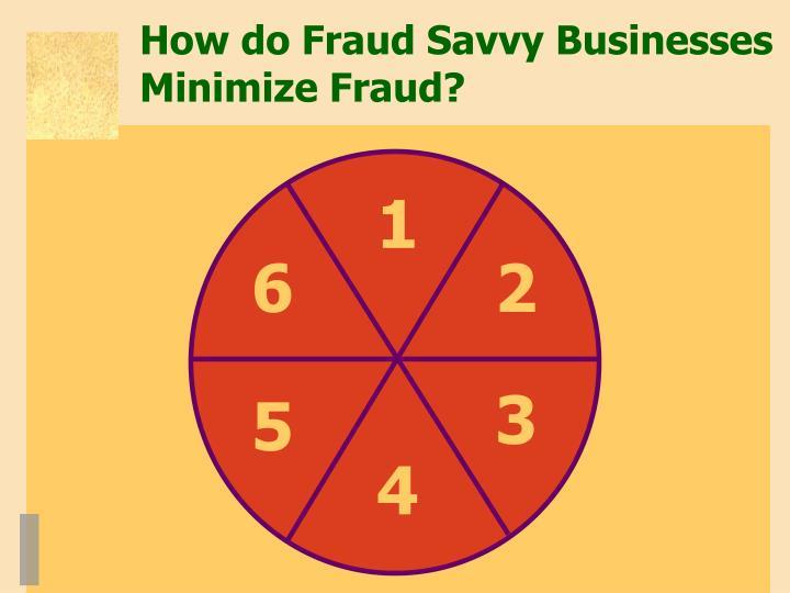 How do Fraud Savvy Businesses Minimize Fraud?