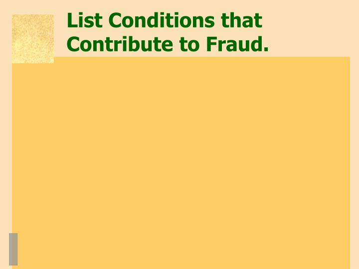 List Conditions that Contribute to Fraud.
