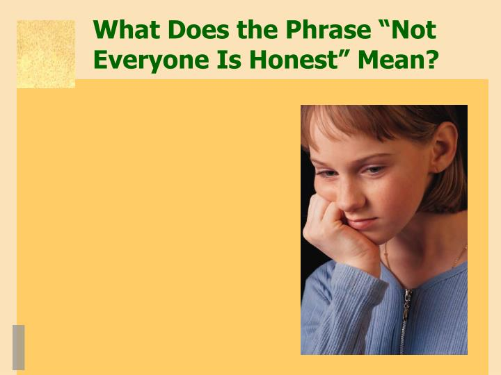 "What Does the Phrase ""Not Everyone Is Honest"" Mean?"
