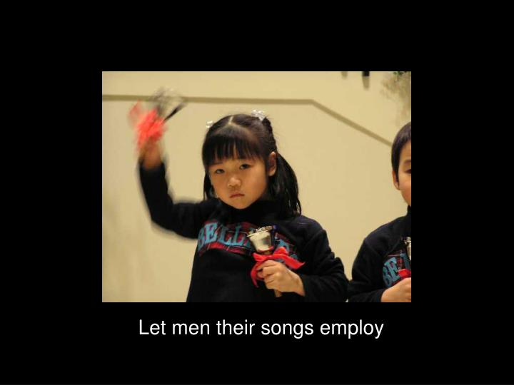 Let men their songs employ