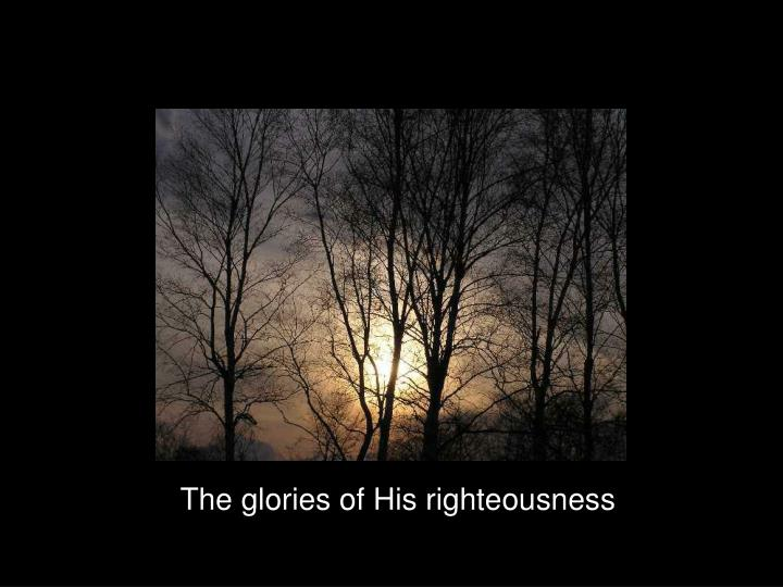 The glories of His righteousness