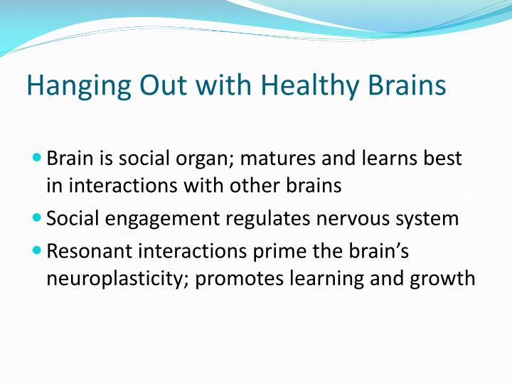 Hanging Out with Healthy Brains