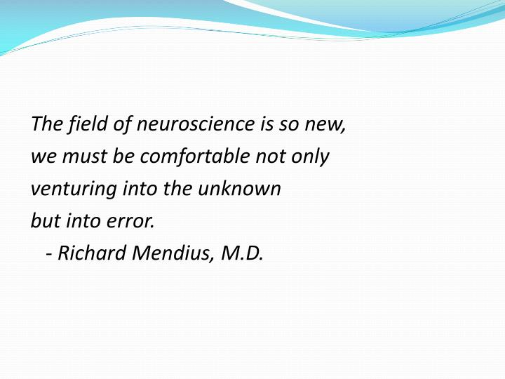 The field of neuroscience is so new,