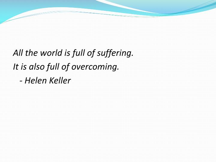 All the world is full of suffering.