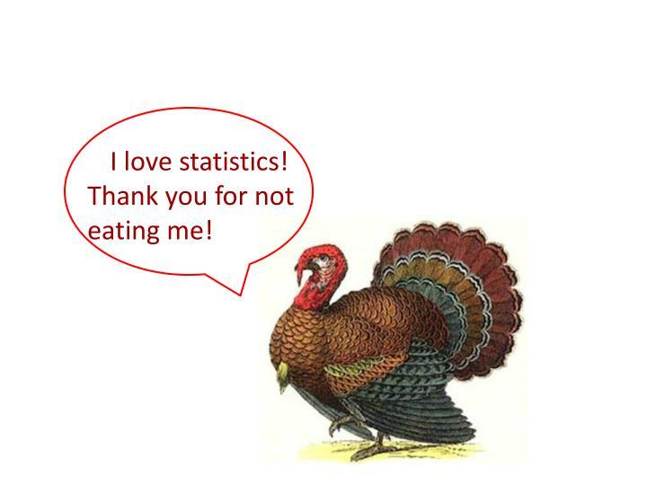 I love statistics!