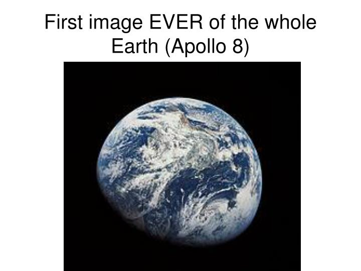 First image EVER of the whole Earth (Apollo 8)