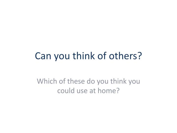 Can you think of others?