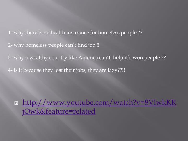 1- why there is no health insurance for homeless people ??