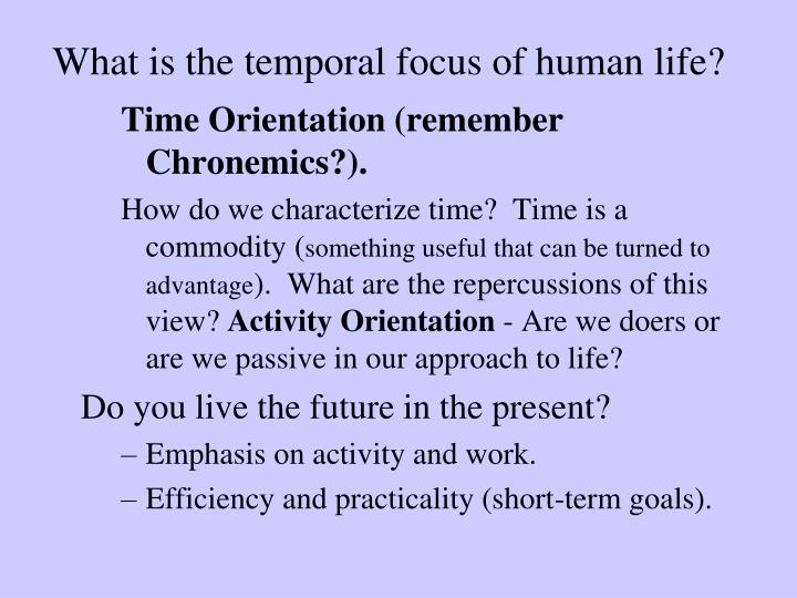 What is the temporal focus of human life?