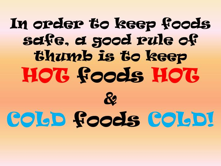 In order to keep foods safe, a good rule of thumb