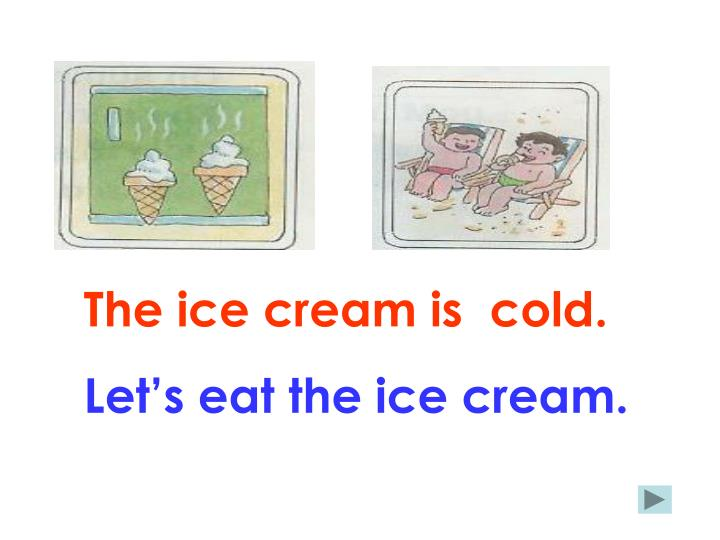 The ice cream is  cold.