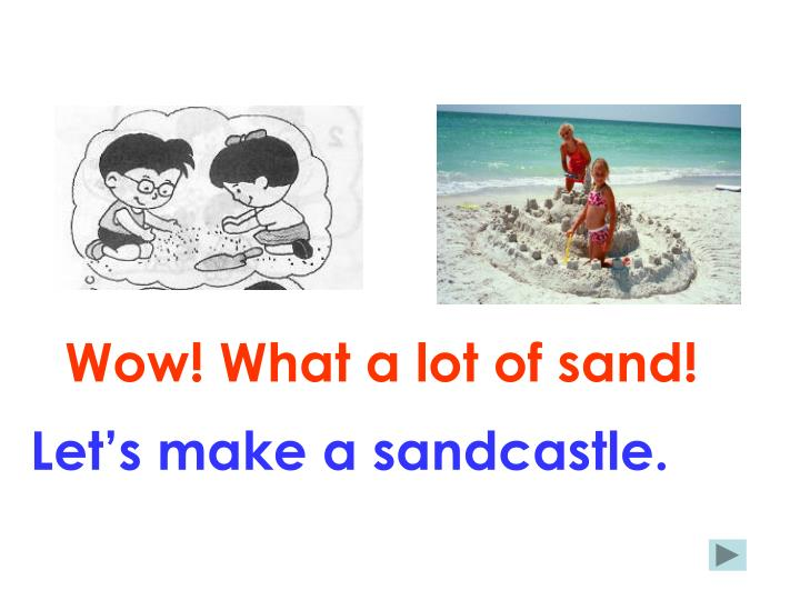Wow! What a lot of sand!