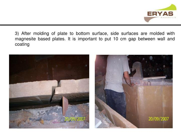 3) After molding of plate to bottom surface, side surfaces are molded with magnesite based plates.