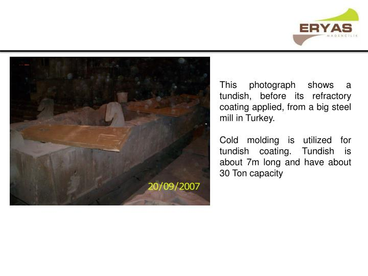 This photograph shows a tundish, before its refractory coating applied, from a big steel mill in Turkey.