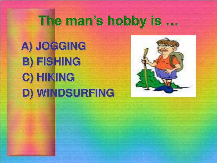 The man's hobby is …