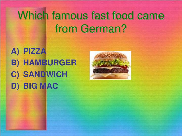 Which famous fast food came from German?