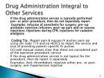 drug administration integral to other services