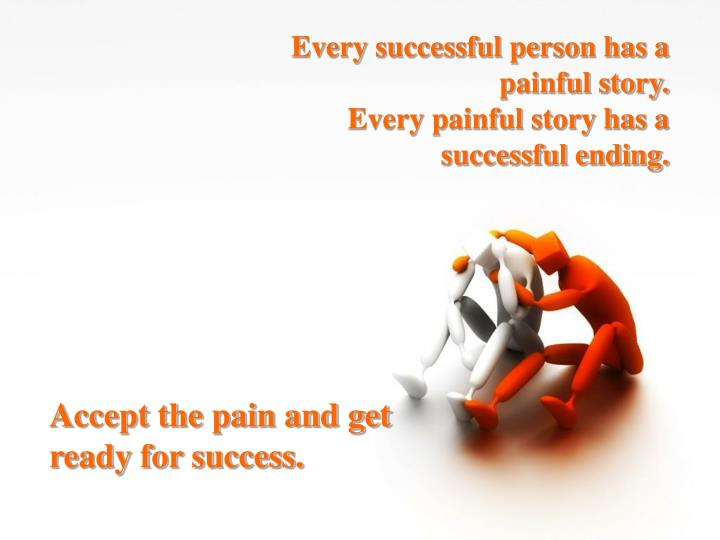 Every successful person has a painful story.