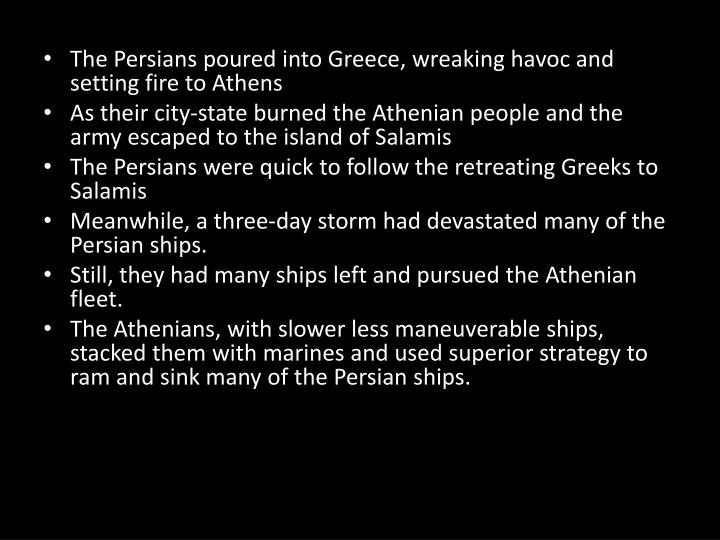 The Persians poured into Greece, wreaking havoc and setting fire to Athens