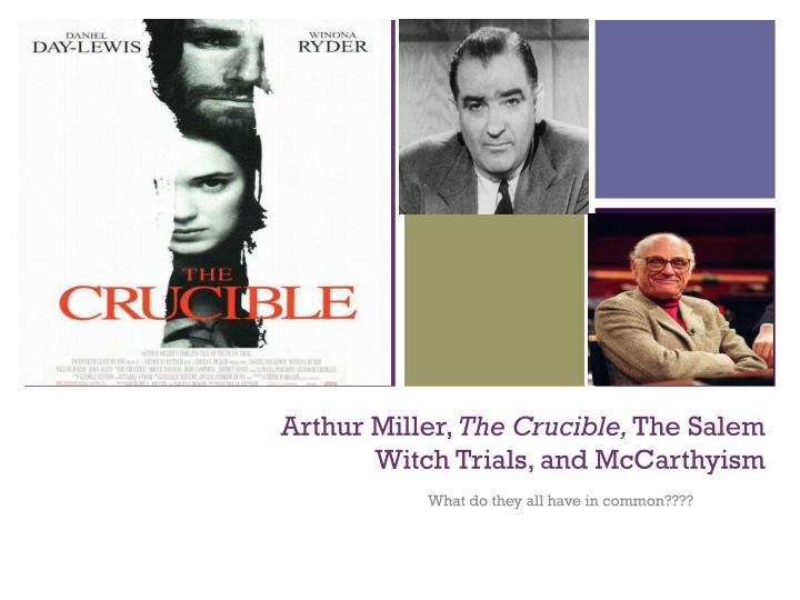 a comparison of mccarthyism and the crucible Questions about mccarthyism and the crucible dramatizes and the acts of senator mccarthy in the 1950s compare the events of the play to other historical or.