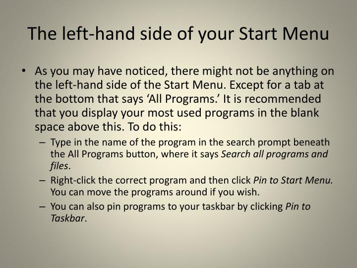 The left-hand side of your Start Menu