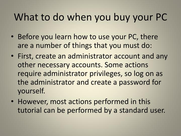 What to do when you buy your PC
