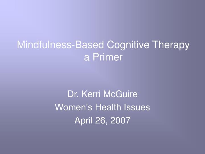 Mindfulness based cognitive therapy a primer