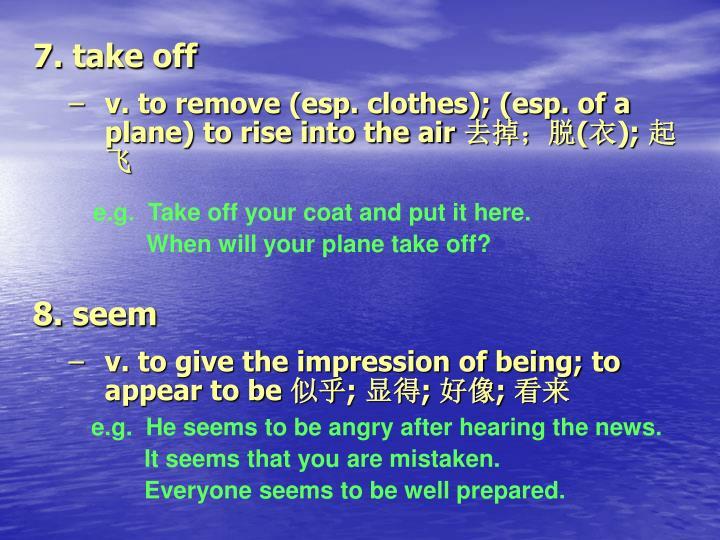 7. take off