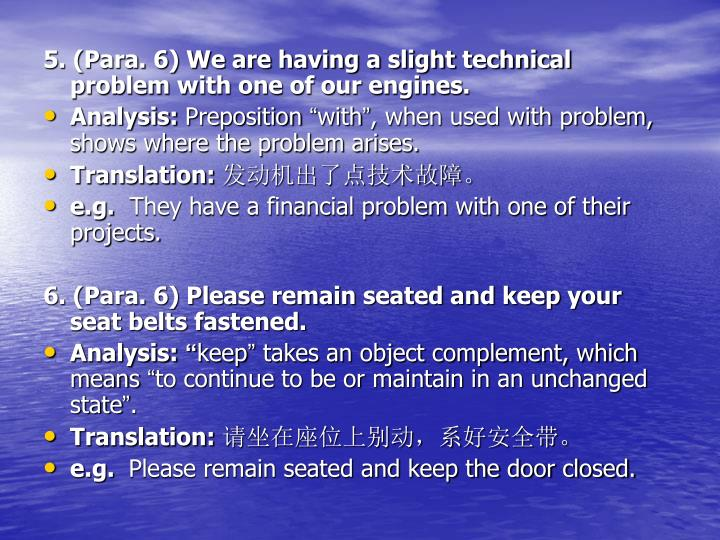 5. (Para. 6) We are having a slight technical problem with one of our engines.