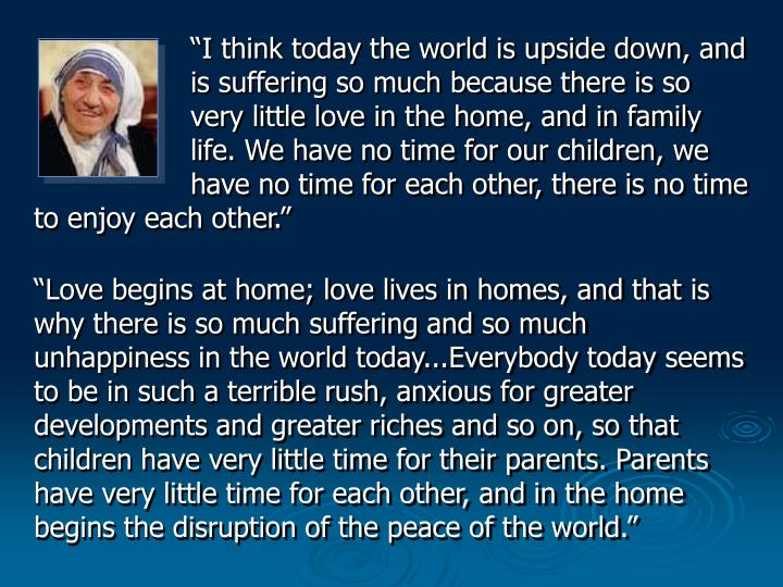"""I think today the world is upside down, and 		is suffering so much because there is so 			very..."