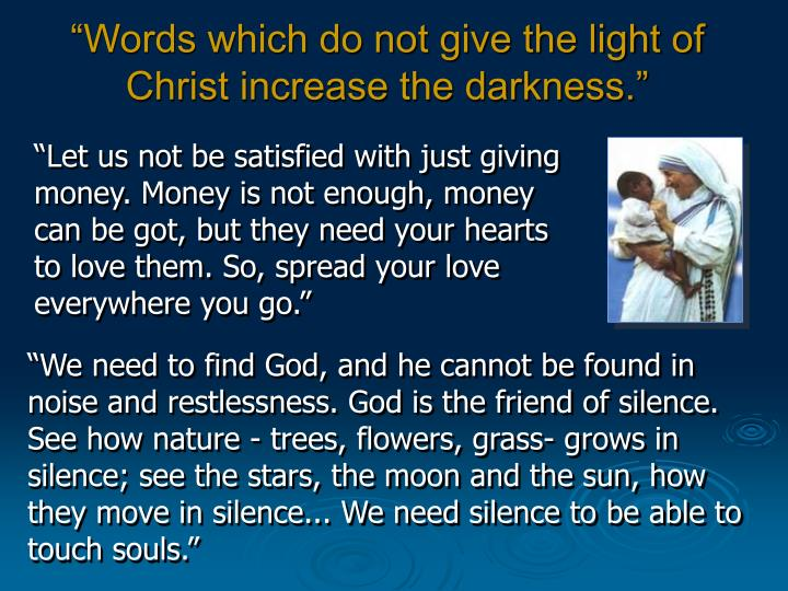 """Words which do not give the light of Christ increase the darkness."""
