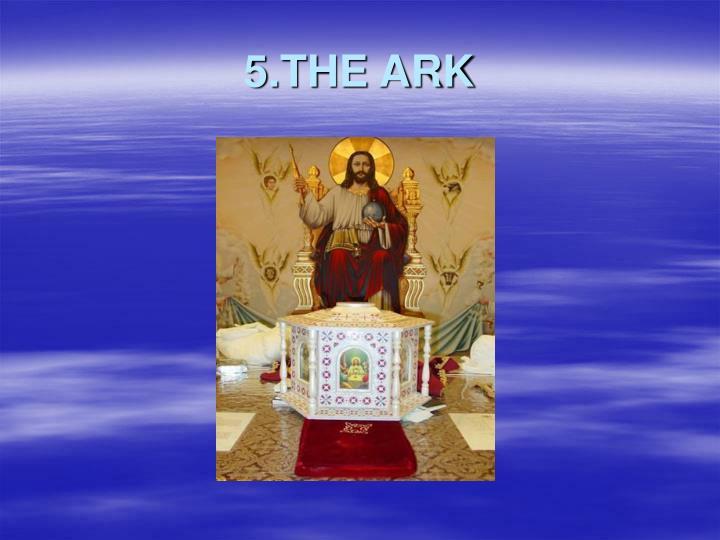 5.THE ARK