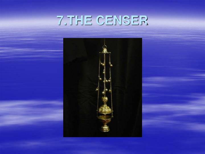 7.THE CENSER