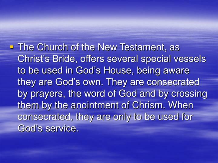 The Church of the New Testament, as Christ's Bride, offers several special vessels to be used in G...