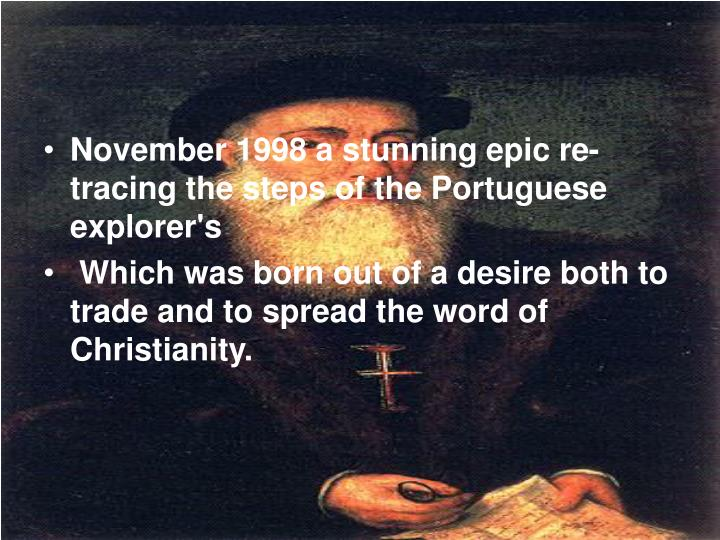 November 1998 a stunning epic re-tracing the steps of the Portuguese explorer's