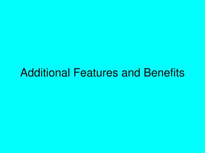 Additional Features and Benefits