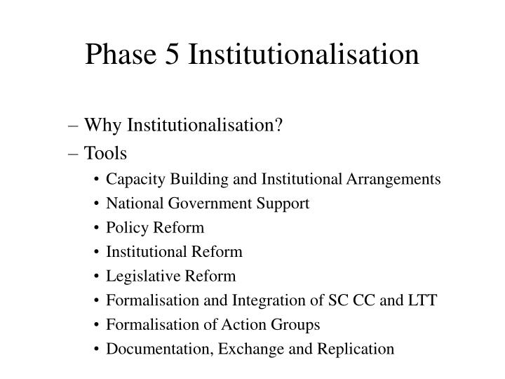Phase 5 Institutionalisation