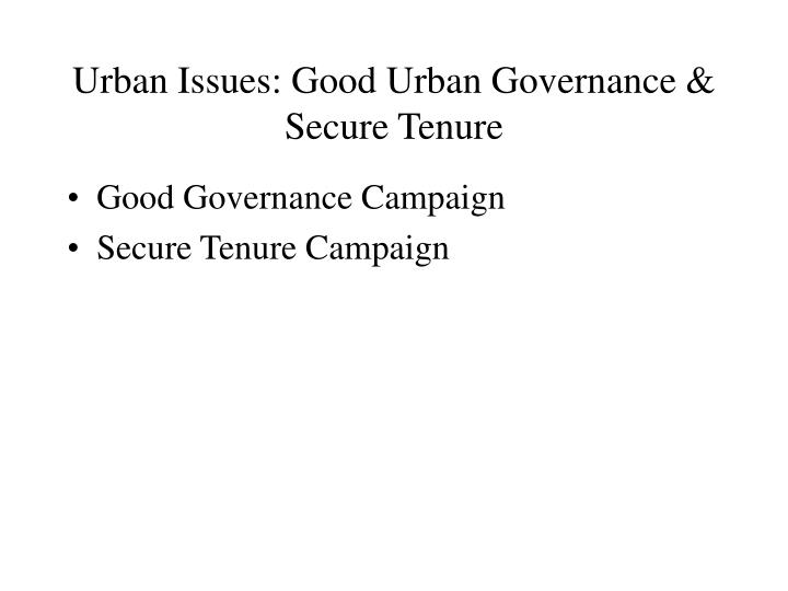 Urban Issues: Good Urban Governance & Secure Tenure