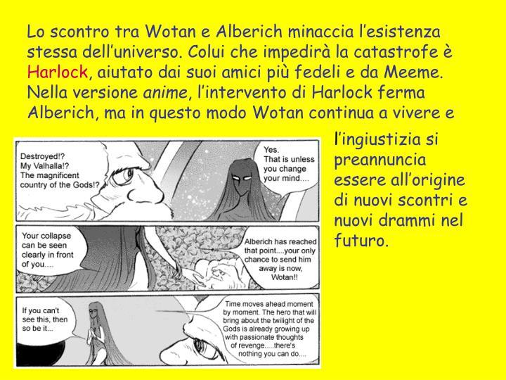 Lo scontro tra Wotan e Alberich minaccia l'esistenza stessa dell'universo. Colui che impedirà la catastrofe è