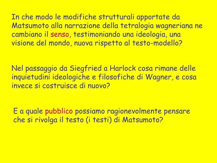 In che modo le modifiche strutturali apportate da Matsumoto alla narrazione della tetralogia wagneriana ne cambiano il